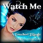 Watch Me: Teen Paranormal Romance: A Touched Trilogy, Book 3 | Angela Fristoe