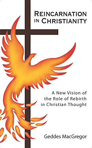 Reincarnation in Christianity: A New Vision of the Role of Rebirth in Christian Thought (Quest Books)