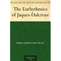 The Eurhythmics of Jaques-Dalcroze (English Edition)
