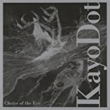 Choirs of the Eye by Kayo Dot (2003-10-21)