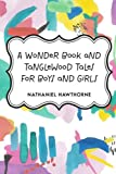 A Wonder Book and Tanglewood Tales for Boys and Girls
