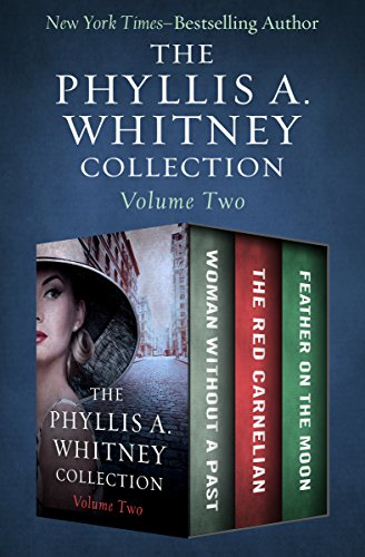 The Phyllis A. Whitney Collection Volume Two: Woman Without a Past, The Red Carnelian, and Feather on the Moon