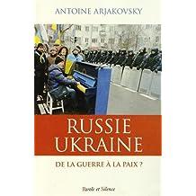 RUSSIE UKRAINE : DE LA GUERRE À LA PAIX