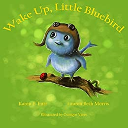 Wake Up, Little Bluebird: Beautifully illustrated children's adventure book for early readers, ages 2-4 by [Furr, Karen F., Morris, Lauren]