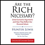 Are the Rich Necessary? Great Economic Arguments and How They Reflect Our Personal Values | Hunter Lewis