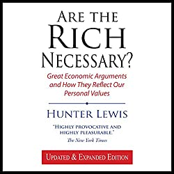 Are the Rich Necessary? Great Economic Arguments and How They Reflect Our Personal Values