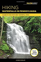 Hiking Waterfalls in Pennsylvania: A Guide to the State's Best Waterfall Hikes Paperback