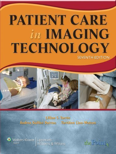 By Lillian S. Torres, Andrea Guillen Dutton, Terri Ann Linn-Watson: Patient Care in Imaging Technology (Basic Medical Techniques and Patient Care in Imaging Technol) Seventh (7th) Edition PDF