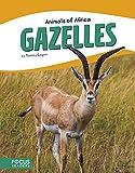 Gazelles (Animals of Africa)