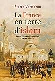 La France en terre d'islam - empire colonial et religions XIXe - XXe siecles (French Edition)