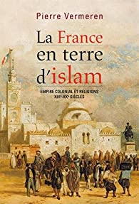 La France en terre d'islam par Pierre Vermeren