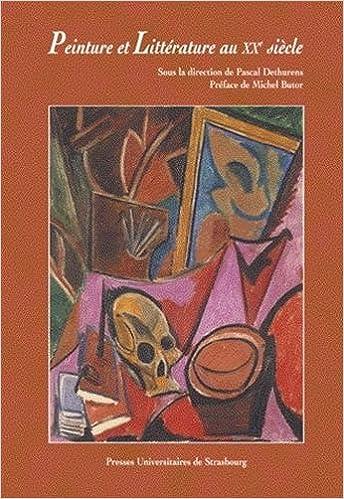 Peinture Et Litterature Au Xxe Siecle Actes Du Colloque De Strasbourg 3 6 Novembre 2004 Dethurens Pascal Butor Michel 9782868203472 Amazon Com Books