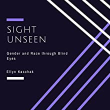Sight Unseen: Gender and Race Through Blind Eyes Audiobook by Ellyn Kaschak Narrated by Kathleen Godwin