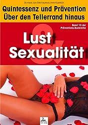 Lust & Sexualität: Quintessenz und Prävention: Über den Tellerrand hinaus