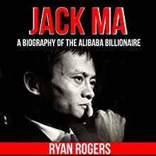 Jack Ma: A Biography of the Alibaba Billionaire Audiobook by Ryan Rogers Narrated by IJ Anderson