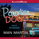 Paradise Dogs Audiobook by Man Martin Narrated by David Aaron Baker