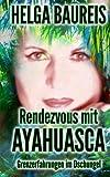 Rendezvous mit Ayahuasca: Grenzerfahrungen im Dschungel