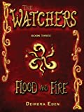 Flood and Fire (The Watchers) (Volume 3)