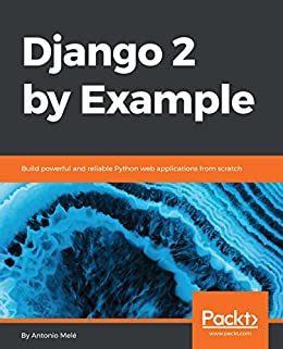 Django 2 by Example: Build powerful and reliable Python web applications from scratch de [Mele, Antonio]