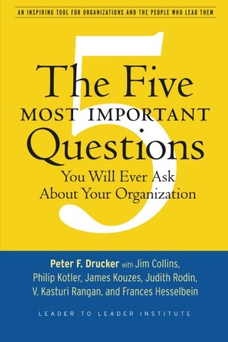The Five Most Important Questions You Will Ever Ask About Your Organization (Best Selling Author Ever)