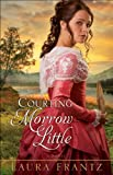 Front cover for the book Courting Morrow Little: A Novel by Laura Frantz