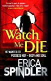 Watch Me Die by Erica Spindler front cover