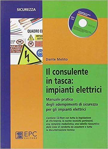 Book Il consulente in tasca. Impianti elettrici. Manuale pratico degli adempimenti di sicurezza per gli impianti elettrici. Con CD-ROM