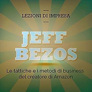 Jeff Bezos: Le tattiche e i metodi di business del creatore di Amazon (Lezioni di impresa) Audiobook
