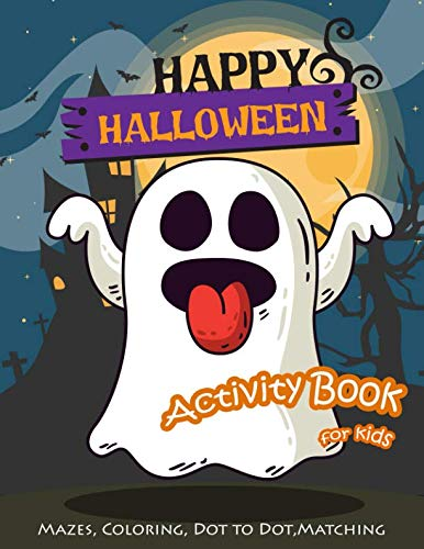 Happy Halloween Activity Book for KIds: Maze, Coloring, Dot to Dot, Matching -