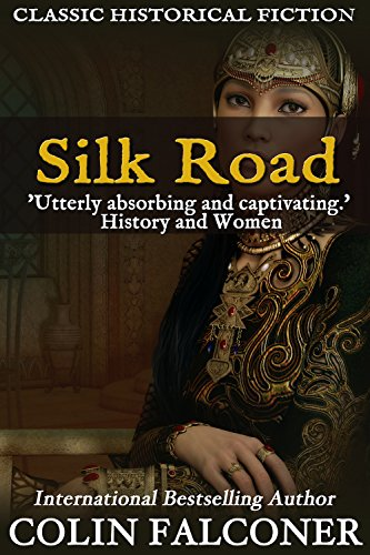Silk Road: A haunting story of adventure, romance and courage (Classic Historical Fiction Book 1) by [Falconer, Colin]
