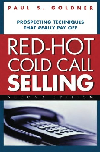 Red-Hot Cold Call Selling: Prospecting Techniques That Really Pay Off