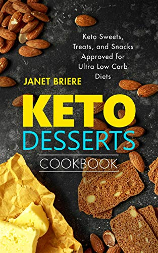 Keto Desserts Cookbook: Keto Sweets, Treats, and Snacks Approved for Ultra Low Carb Diets by Janet Briere