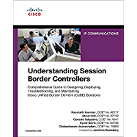 Understanding Session Border Controllers: Comprehensive Guide to Designing, Deploying, Troubleshooting, and Maintaining Cisco Unified Border Element (CUBE) ... (Networking Technology) (English Edition)