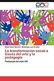 La Transformación Social a Través Del Arte y la Pedagogía, Ulises Pastor Barreiro and Dominique Lucia Gromez, 3659026786