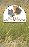 The Truth about Pet Foods, Randy L. Wysong, 0918112117