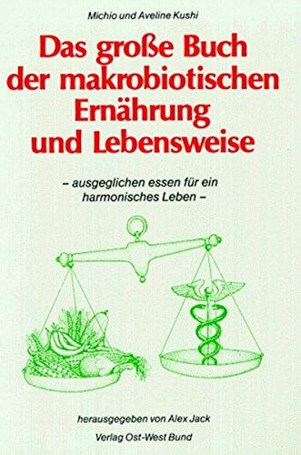 Das große Buch der makrobiotischen Ernährung und Lebensweise: Ausgeglichen essen für ein harmonisches Leben