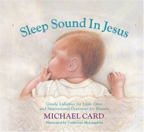 Sleep Sound in Jesus: Gentle Lullabies for Little Ones and Inspirational Devotions for Parents