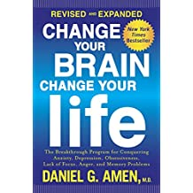 Change Your Brain, Change Your Life (Revised and Expanded): The Breakthrough Program for Conquering Anxiety, Depression, Obsessiveness, Lack of Focus, Anger, and Memory Problems