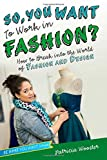So, You Want to Work in Fashion?, Patricia Wooster, 158270452X