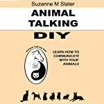 Animal Talking DIY: Self-Study and Learn Animal Communication | Suzanne M. Slater