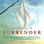 The Battle of Surrender : One Woman's Journey to Sacrifice | Michelle Renée Chudy