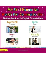 My First Hungarian Words for Communication Picture Book with English Translation: Bilingual Early Learning & Easy Teaching Hungarian Books for Kids