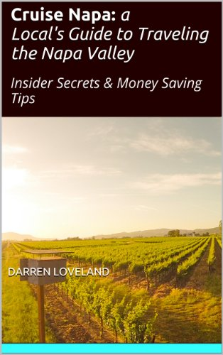 Cruise Napa: a Local'sGuide to Traveling the Napa Valley: Insider Secrets & Money Saving Tips