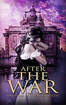 After the War: A Novella of the Golden City by [Cheney, J. Kathleen]