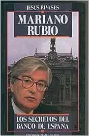 Mariano Rubio, Los Secretos del Banco de España: Amazon.es: Jesus Rivases: Libros
