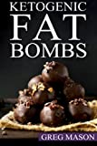 Ketogenic Fat Bombs: 68 Delicious Desserts, Sweet Treats & Savoury Snack Recipes For Burning Fat Fast