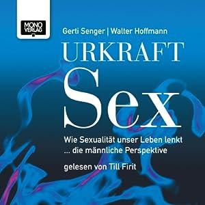 Urkraft Sex: Wie Sexualität unser Leben lenkt... die männliche Perspektive Hörbuch