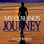 My Cushing's Journey: A True Story | Karen Rhodes