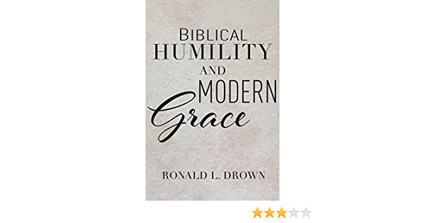 Biblical Humility and Modern Grace: Amazon.es: Drown, Ronald ...