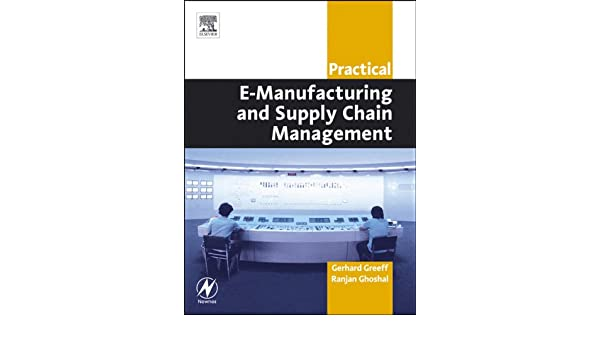 practical e manufacturing and supply chain management greeff gerhard ghoshal ranjan